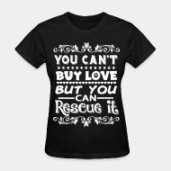 Women's t-shirt You can't buy love but you can rescue it