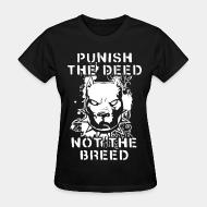 Women's t-shirt Punish the deed not the breed