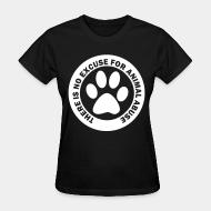 Women T-shirt There is no excuse for animal abuse