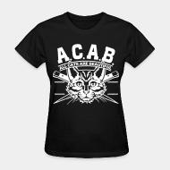 Women's t-shirt A.C.A.B. all cats are beautifful