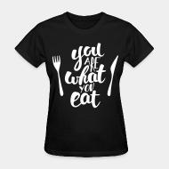 Women T-shirt you are what you eat