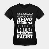 Women's t-shirt All animals in slaughterhouses suffer avoid halal meat become a vegetarian not a racist