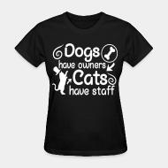 Women T-shirt Dogs have owners cats have staff