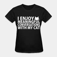 Women T-shirt I enjoy meaningful conversations with my cat