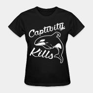 Women's t-shirt Captivity kills