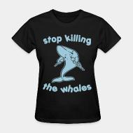 Women's t-shirt Stop killing the whales