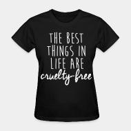 Women T-shirt The best thing in life are cruelty-free