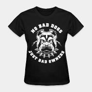 Women's t-shirt No bad dog just bad owners