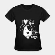 Women T-shirt i love one man and quite a few dogs!