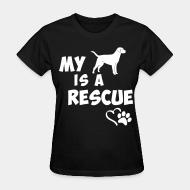 Women T-shirt My dog is a rescue