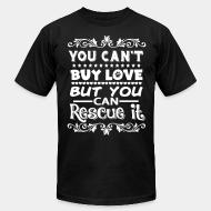 American Apparel t-shirt You can't buy love but you can rescue it