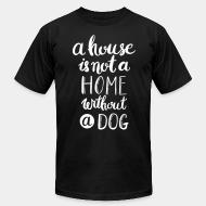 American Apparel t-shirt A house is not a home without a dog
