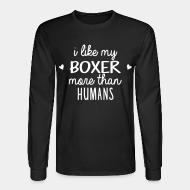 Long sleeves I like my boxer more than humans