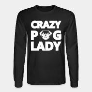 Long sleeves Crazy pug lady