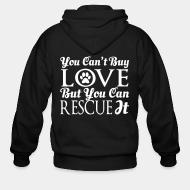 Zip hoodie you can't buy love but you can rescue it