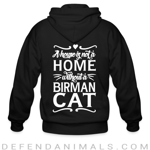A house is not a home without a birman cat - Cat Breeds Zip hoodie