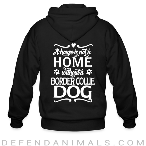 A house is not a home without a  Border Collie dog - Dog Breeds Zip hoodie