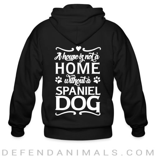 A house is not a home without a spiniel dog  - Dog Breeds Zip hoodie