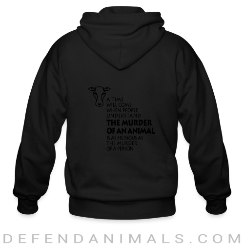 A time will come when people understand the murder of an animal is as heinous as the murder of a person  - Animal Rights Activism Zip hoodie