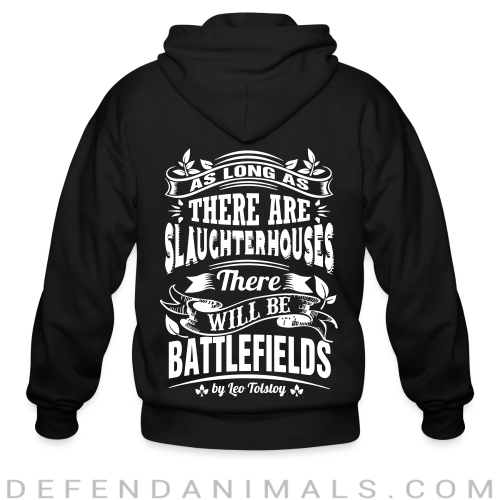 As long as there are slaughterhouses there will be battlefields (Leo Tolstoy) - Vegan Zip hoodie