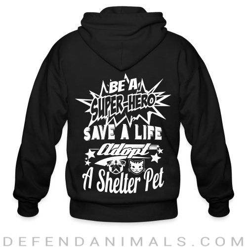 Be a super-hero save a life adopt a shelter pet - Animal Rights Activism Zip hoodie