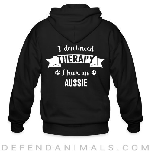 I don't need Therapy I have a aussie - Dog Breeds Zip hoodie