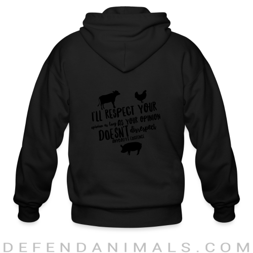 i'll respect your opinion as long as your opinion doesn't disrespect anybody's existence - Animal Rights Activism Zip hoodie