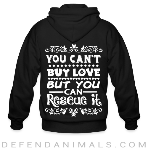 You can't buy love but you can rescue it - Animal Rights Activism Zip hoodie