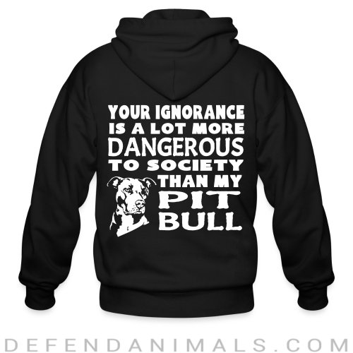 Your ignorance is a lot more dangerous to society than my pit bull - Dogs Lovers Zip hoodie