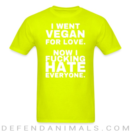 Went vegan for love, now i fucking hate everyone - Vegan T-shirt