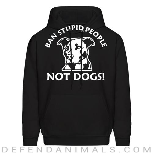Ban stupid people not dogs! - Animal Rights Activism Hooded sweatshirt