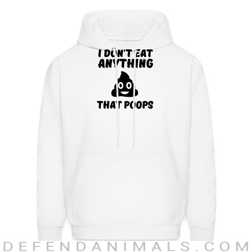 I don't eat anything that poops - Animal Rights Activism Hooded sweatshirt