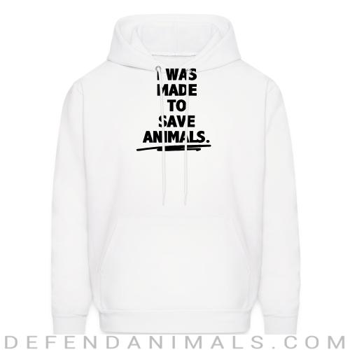 I was made to save animals - Animal Rights Activism Hooded sweatshirt