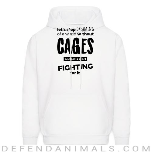 Let's stop dreaming of a world without cages and let's start fighting for it  - Animal Rights Activism Hooded sweatshirt