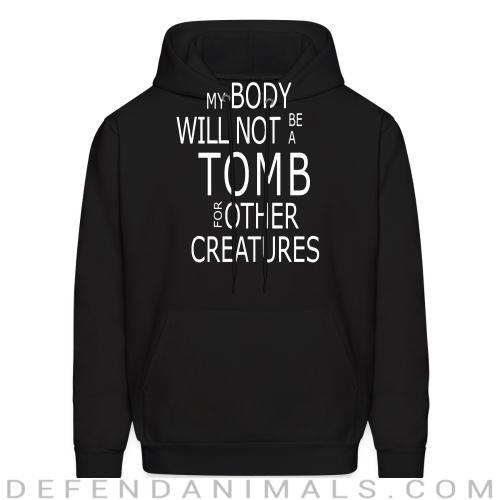 My body will not be a tomb for ohter creatures  - Vegan Hooded sweatshirt