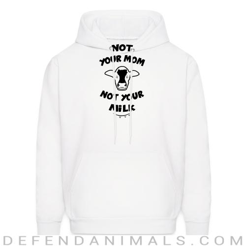 Not your mom, not your milk - Animal Rights Activism Hooded sweatshirt