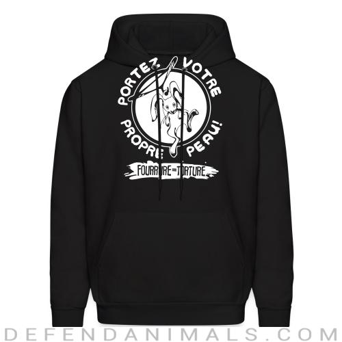 Portez votre propre peau forrure = torture  - Animal Rights Activism Hooded sweatshirt