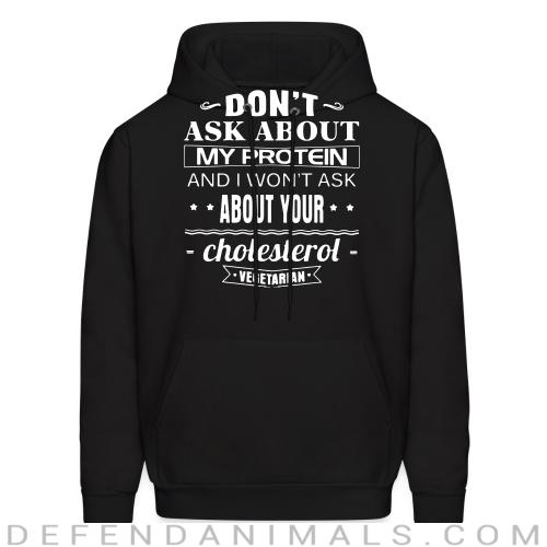 Vegetarian - Don't ask about my protein and i won't ask about your cholesterol - Vegan Hooded sweatshirt