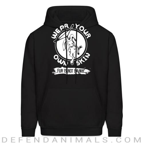 Wear your own skin fur is not fabric  - Animal Rights Activism Hooded sweatshirt