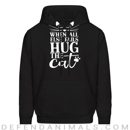 When all else fails hug the cat  - Cats Lovers Hooded sweatshirt