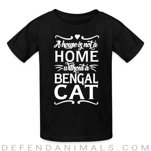 A house is not a home without a bengal cat - Cat Breeds Kids t-shirt