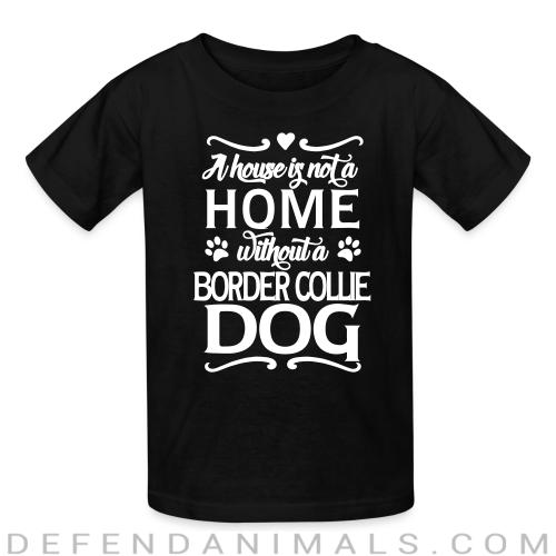 A house is not a home without a  Border Collie dog - Dog Breeds Kids t-shirt