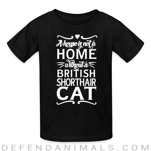 A house is not a home without a british shorthair cat - Cat Breeds Kids t-shirt