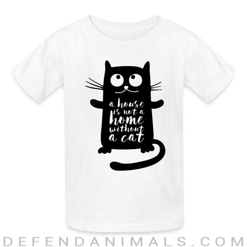 A house is not a home without a cat  - Cats Lovers Kids t-shirt