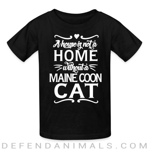 A house is not a home without a maine coon cat - Cat Breeds Kids t-shirt