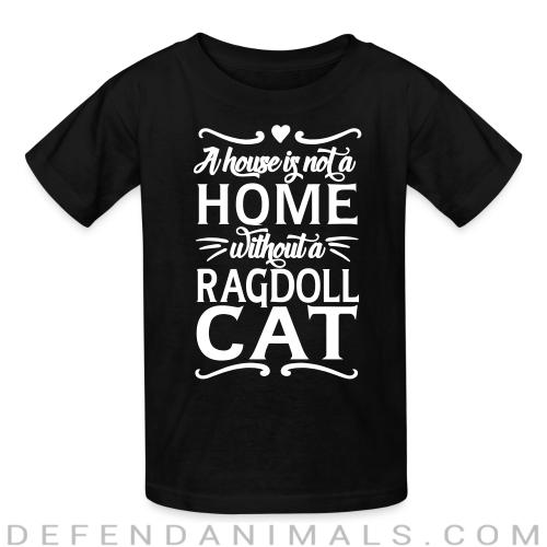 A house is not a home without a ragdoll cat - Cat Breeds Kids t-shirt