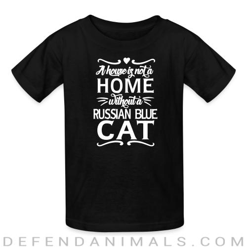 A house is not a home without a russian blue cat - Cat Breeds Kids t-shirt