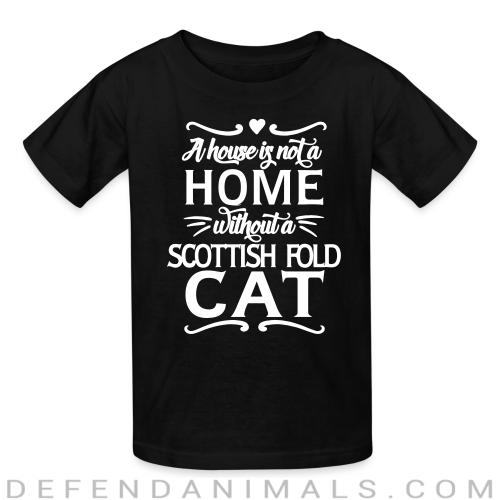 A house is not a home without a scottish fold cat - Cat Breeds Kids t-shirt