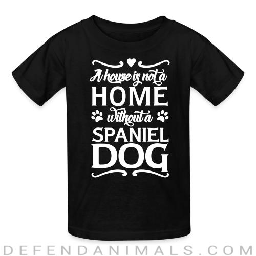 A house is not a home without a spiniel dog  - Dog Breeds Kids t-shirt