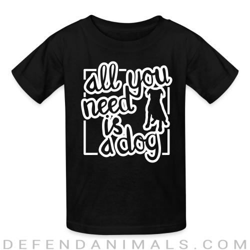 All you need is dog  - Dogs Lovers Kids t-shirt